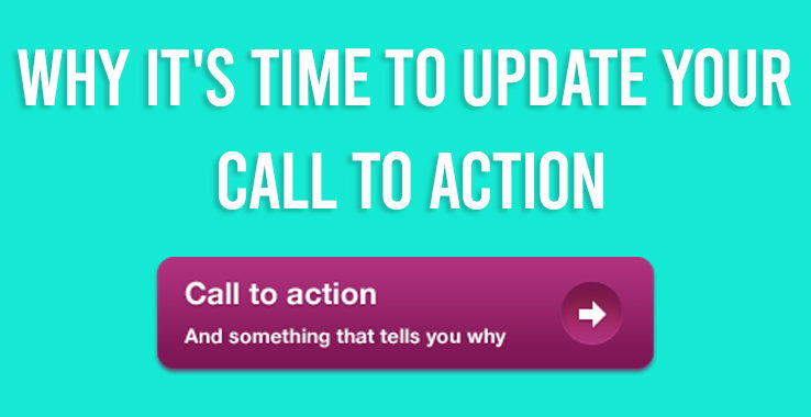 Why It's Time to Update Your Call to Action